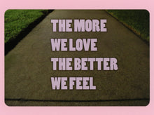 The More We Love The Better We Feel, Witty, Fun, Happy, Collectible, Notecard