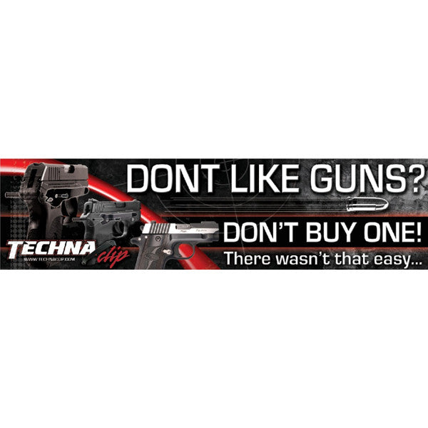 """Don't like guns? Don't buy one!"" - Bumper Sticker"