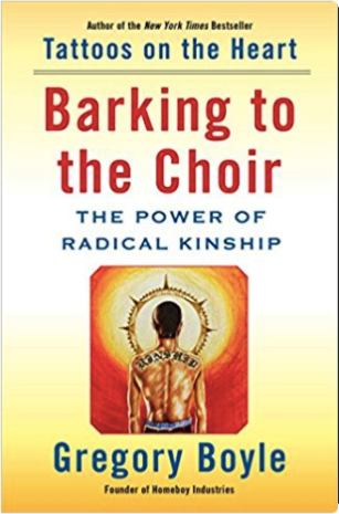 Barking to the Choir by Father Greg Boyle