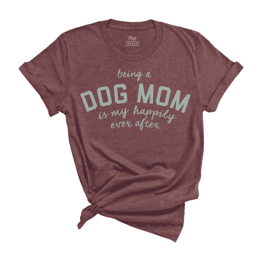 Dog Mom Happily Ever After SS Tee