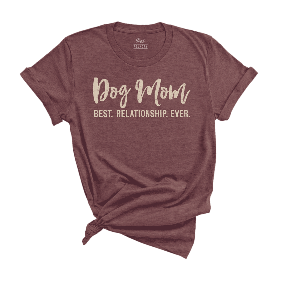 Dog Mom Best Relationship Ever SS Tee