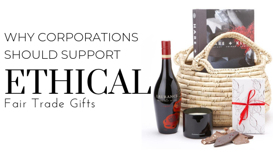 Why Corporations should support Ethical Fair Trade Gifts