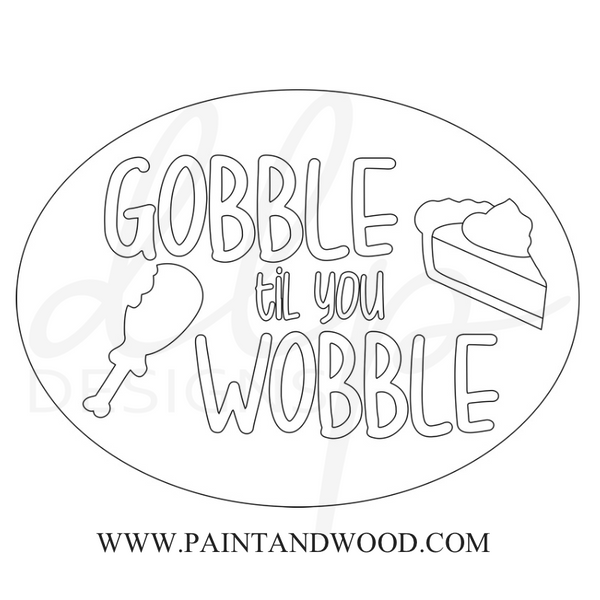 Thanksgiving Gobble til you Wobble Door Hanger - Unfinished