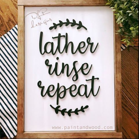 Lather Rinse Repeat 3D Home Decor Sign