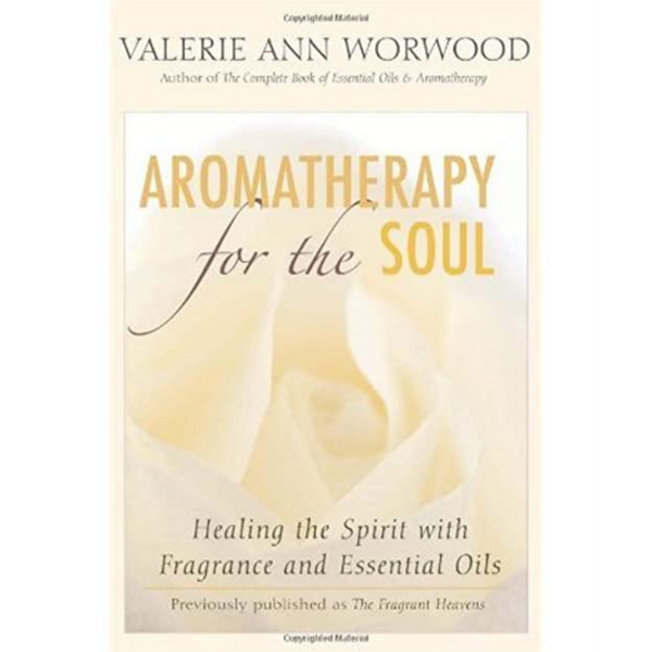 Aromatherapy For The Soul by Ann Worwood-Books-The Scarlet Sage Herb Co.