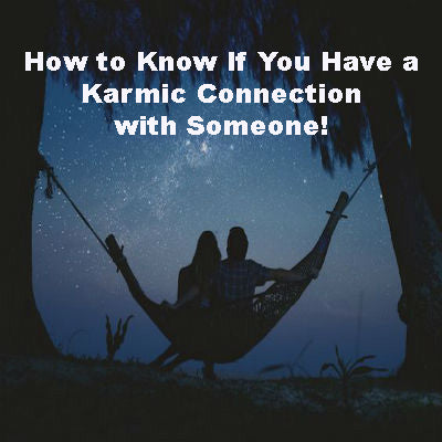 How to Know If You Have a Karmic Connection with Someone