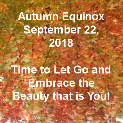Autumn Equinox September 22, 2018, Embrace All That is Good.