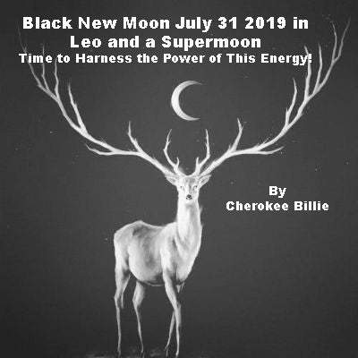 Black New Moon July 31, 2019 in Leo and a Supermoon - Cherokee