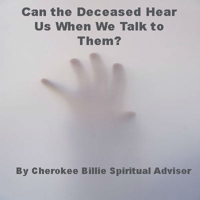 Can the Deceased Hear Us When We Talk to Them?
