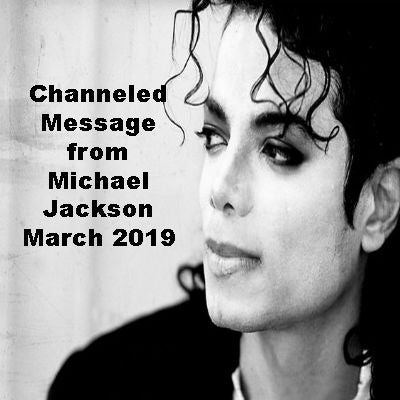 Channeled Message from Michael Jackson March 2019