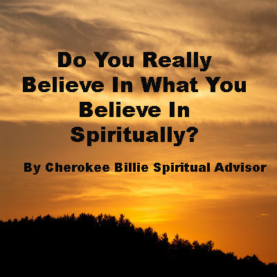 Do You Really Believe In What You Believe In Spiritually?