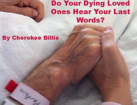Do Your Dying Loved Ones Hear Your Last Words? By Cherokee Billie