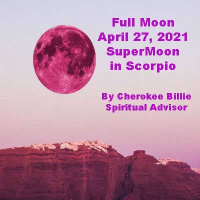 Full Pink Moon April 27, 2021 SuperMoon in Scorpio