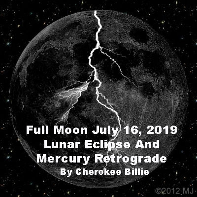 Full Moon July 16, 2019 Lunar Eclipse and Mercury Retrograde