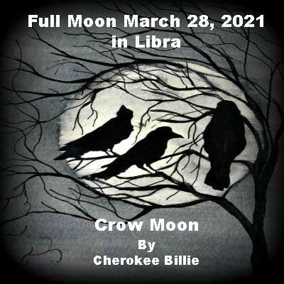 Full Moon March 28, 2021 in Libra. Crow Moon