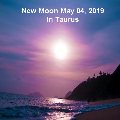 New Moon May 4, 2019 in Taurus