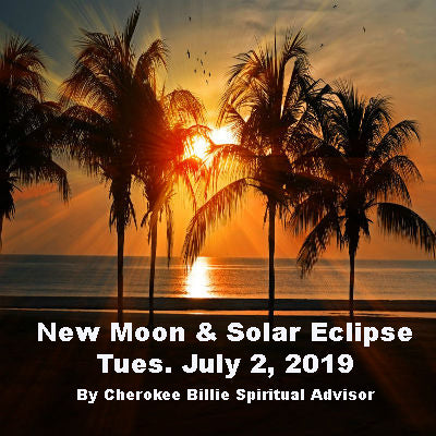 New Moon & Solar Eclipse July 2, 2019 - Cherokee Billie
