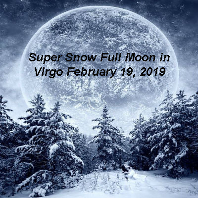 Super Snow Full Moon in Virgo February 19, 2019 By Cherokee Billie