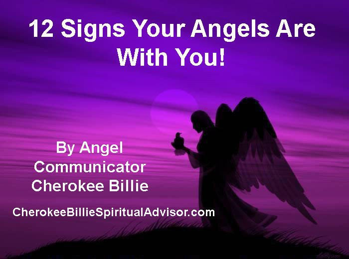 Signs Your Angels Are With You! By Cherokee Billie Spiritual Advisor