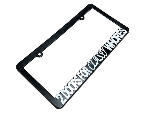 2 DOORS FOR CLASSY WHORES License Plate Frame