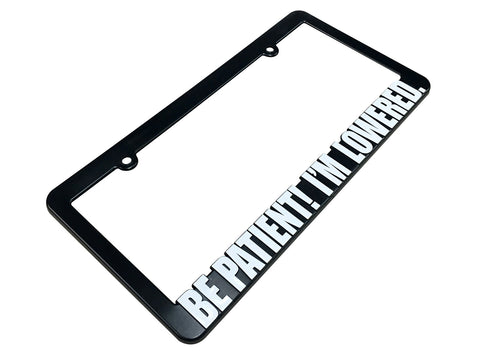 BE PATIENT IM LOWERED License Plate Frame