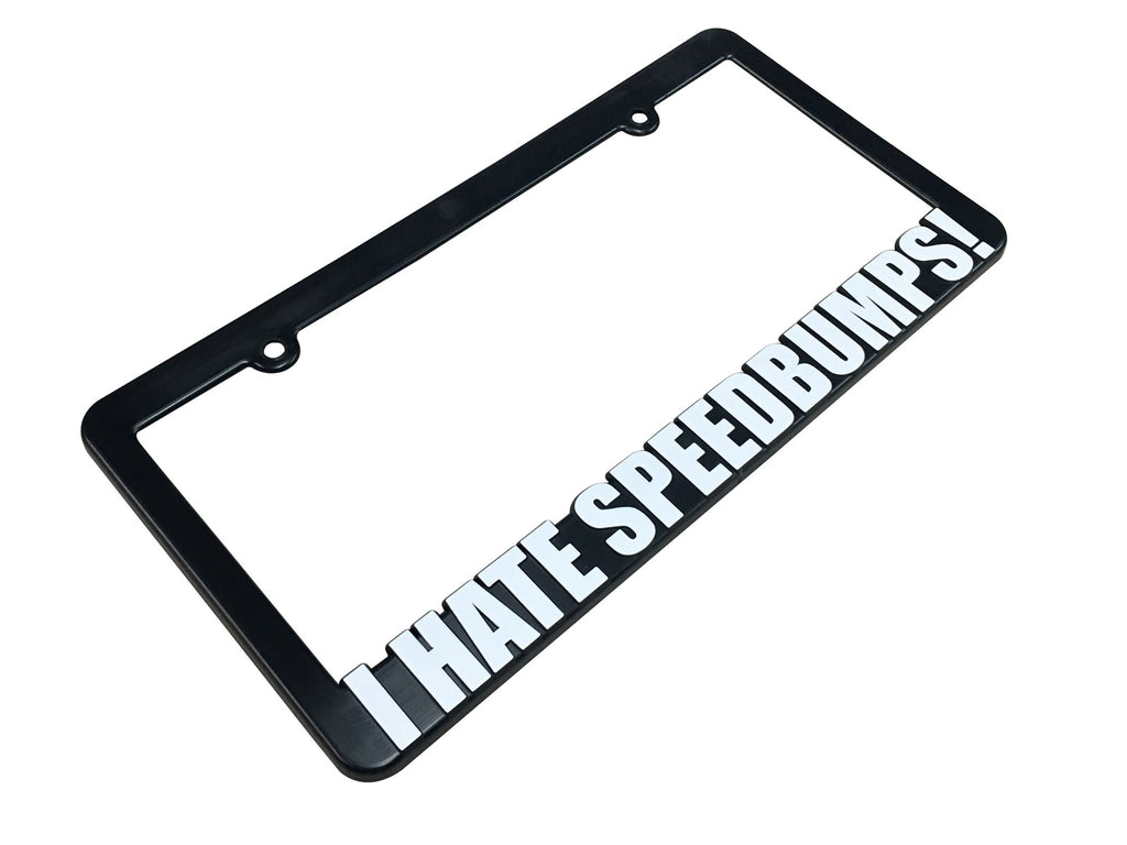 I HATE SPEEDBUMPS License Plate Frame