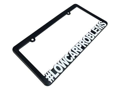 #LOWCARPROBLEMS License Plate Frame