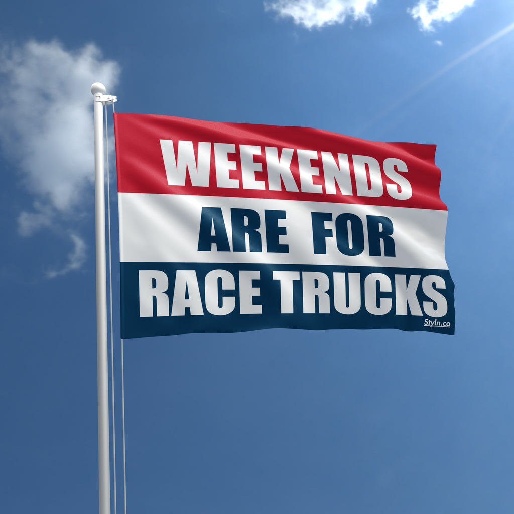 WEEKENDS ARE FOR RACE TRUCKS Flag