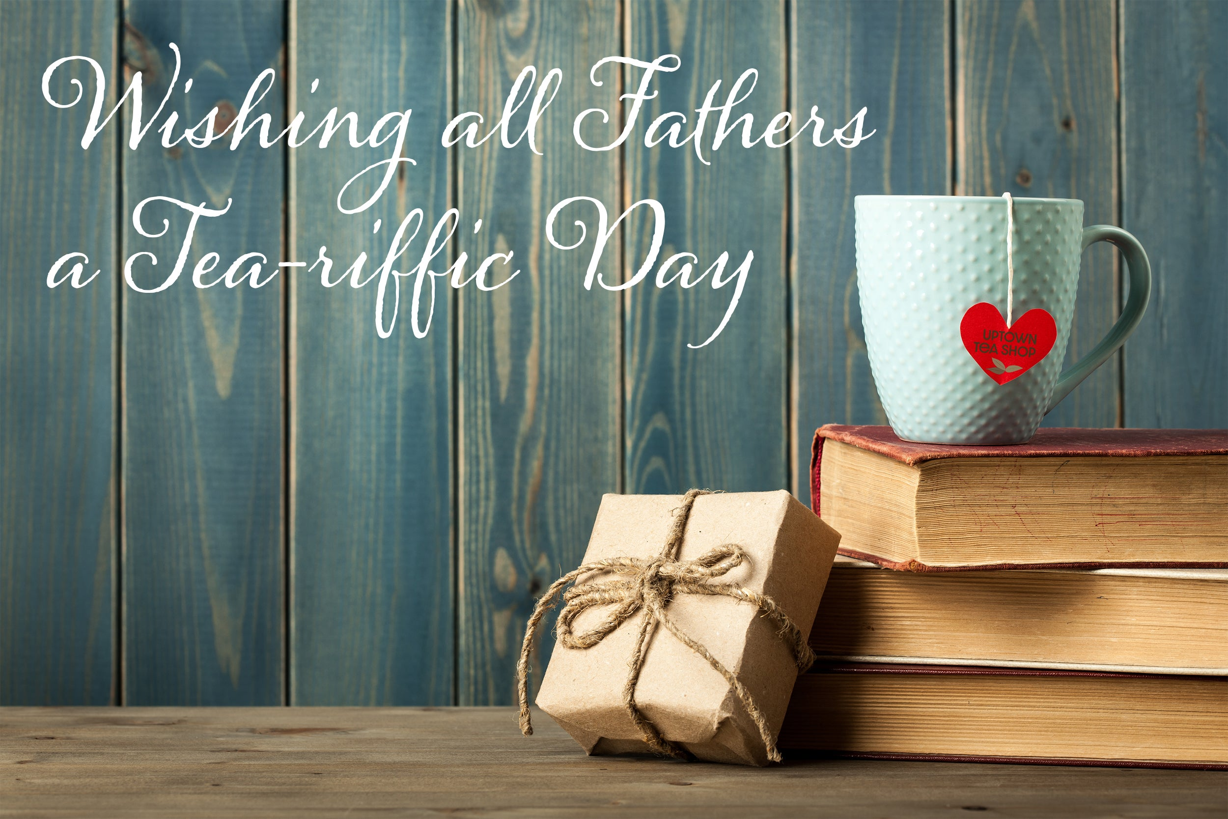 Uptown Tea Shop - Premium Loose Leaf Teas and Accessories - Happy Father's Day