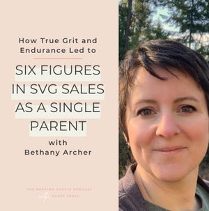 How True Grit and Endurance Led to Six-Figures in SVG Sales as a Single Parent with Bethany Archer