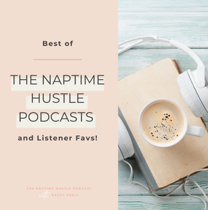 Best of the Naptime Hustle Podcasts and Listener Favs!
