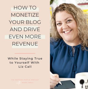 How to Monetize Your Blog and Drive Even More Revenue While Staying True to Yourself With Liz On Call