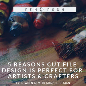 5 Reasons Why Designing Cut Files is Perfect for Artists and Crafters - Even if you're new to design.
