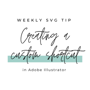 Weekly SVG Tip - How to Create a Custom Shortcut in Illustrator