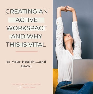 Creating an Active Workspace and Why This is Vital to Your Health....and Back!