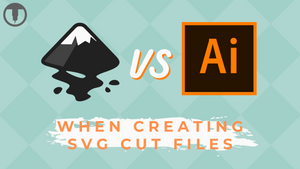 Inkscape vs Illustrator When Creating SVG Cut Files