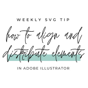 SVG Tutorial - How to arrange and align elements in Adobe Illustrator