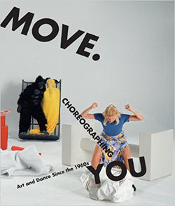 MOVE: Choreographing You. Art & Dance Since The 1960s