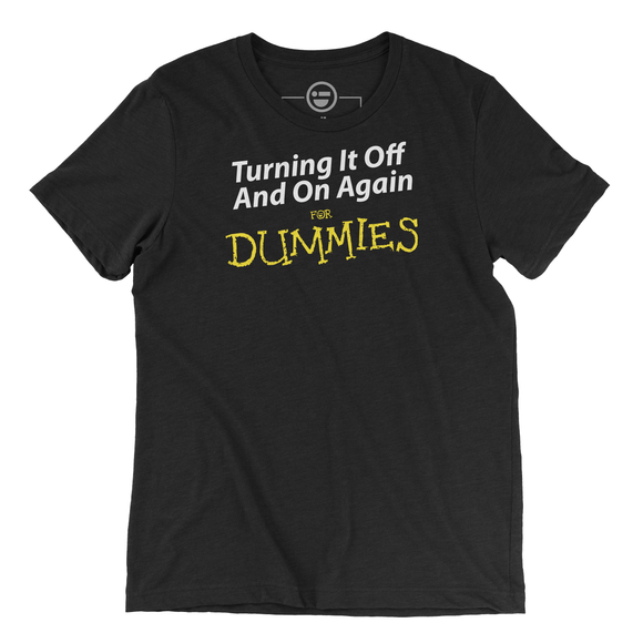 Turning It Off And On Again For Dummies T-Shirt
