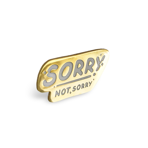 Sorry Not Sorry Lapel Pin