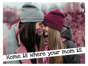 Home is where your mom is. ↓