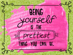 Being yourself is the prettiest thing you can be ↓
