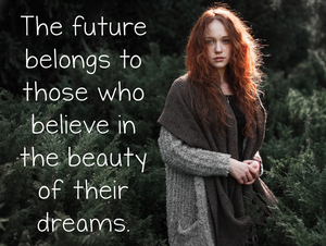The future belongs to those who believe in the beauty of their dreams. ↓