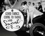 Good Things Come To Those Who Sweat Necklace