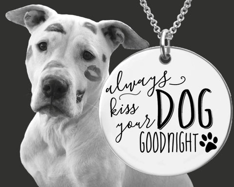 Always Kiss Your Dog Goodnight Necklace