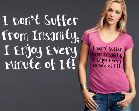 I Don't Suffer From Insanity T-shirt | Funny T shirt