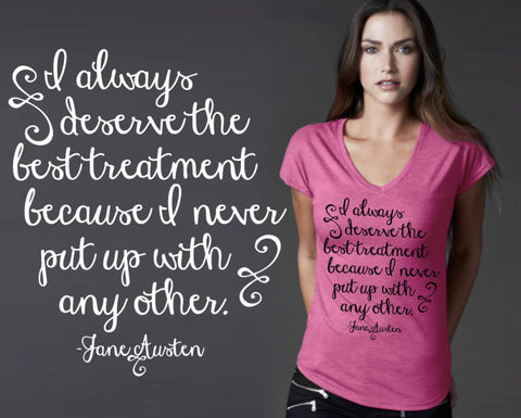 I Always Deserve The Best Treatment T-shirt | Jane Austen Quotes