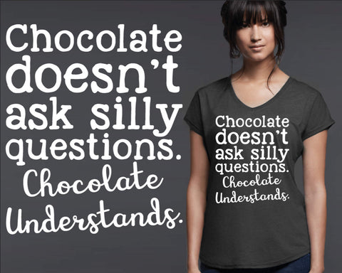 Chocolate Understands T-shirt | Funny T shirt