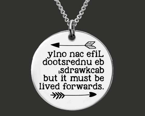 Life Can Only Be Understood Backwards Necklace