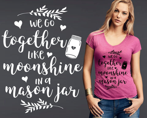 We Go Together Like Moonshine In a Mason Jar T-shirt